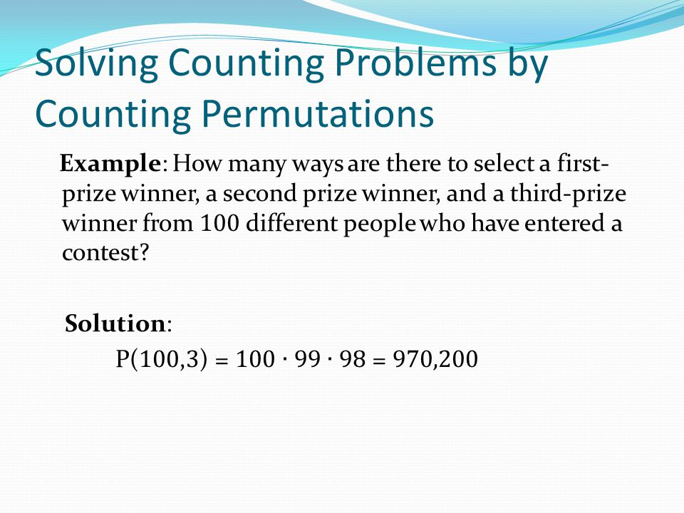 Solving Counting Problems by Counting Permutations Example: How many ways are there to select a first- prize winner, a second prize winner, and a thir
