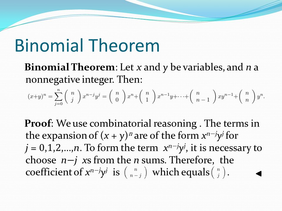 Binomial Theorem Binomial Theorem: Let x and y be variables, and n a nonnegative integer. Then: Proof: We use combinatorial reasoning. The terms in th