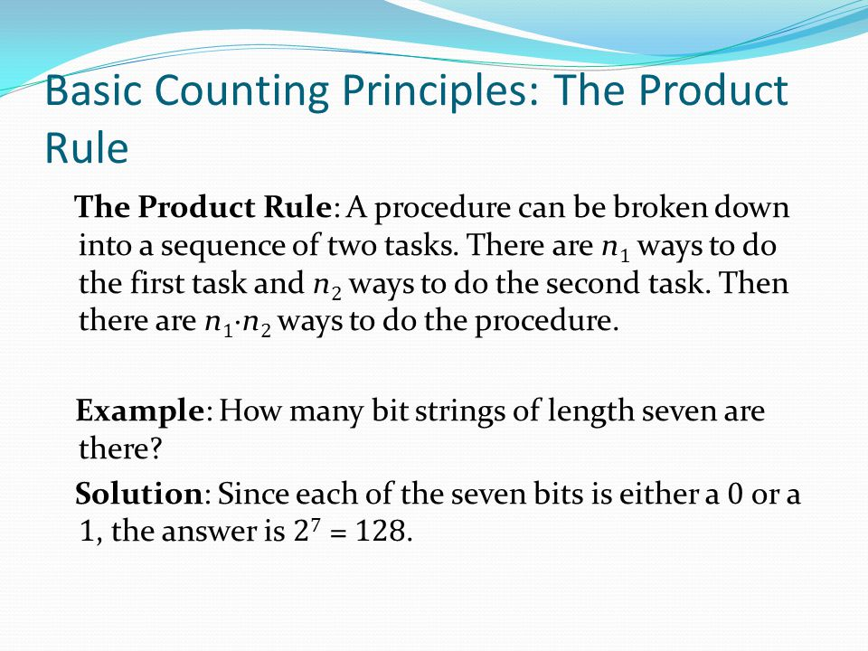 Basic Counting Principles: The Product Rule The Product Rule: A procedure can be broken down into a sequence of two tasks. There are n 1 ways to do th