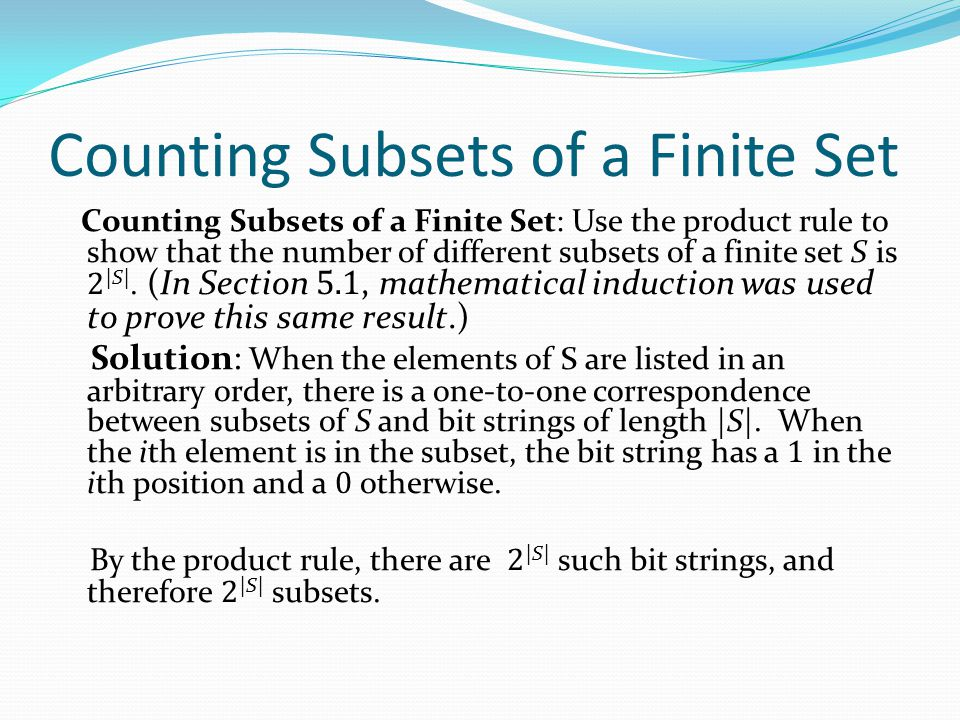 Counting Subsets of a Finite Set Counting Subsets of a Finite Set: Use the product rule to show that the number of different subsets of a finite set S