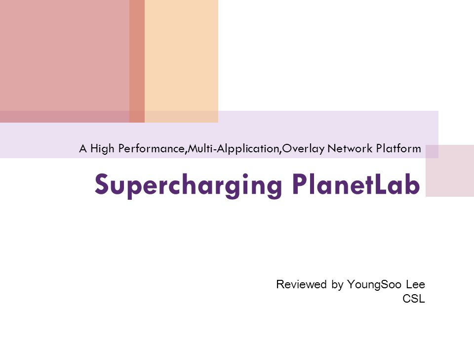Supercharging PlanetLab A High Performance,Multi-Alpplication,Overlay Network Platform Reviewed by YoungSoo Lee CSL