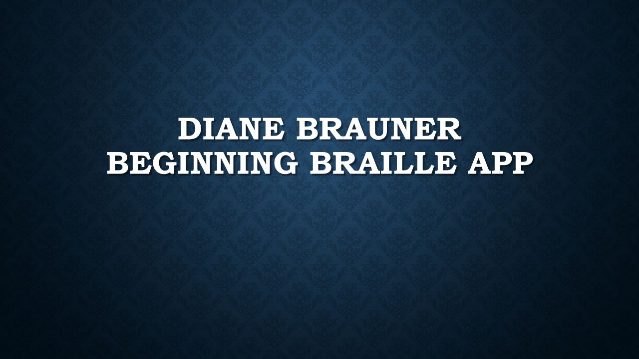 DIANE BRAUNER BEGINNING BRAILLE APP