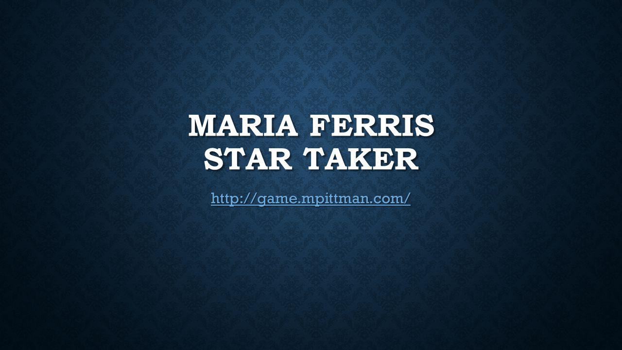 MARIA FERRIS STAR TAKER http://game.mpittman.com/