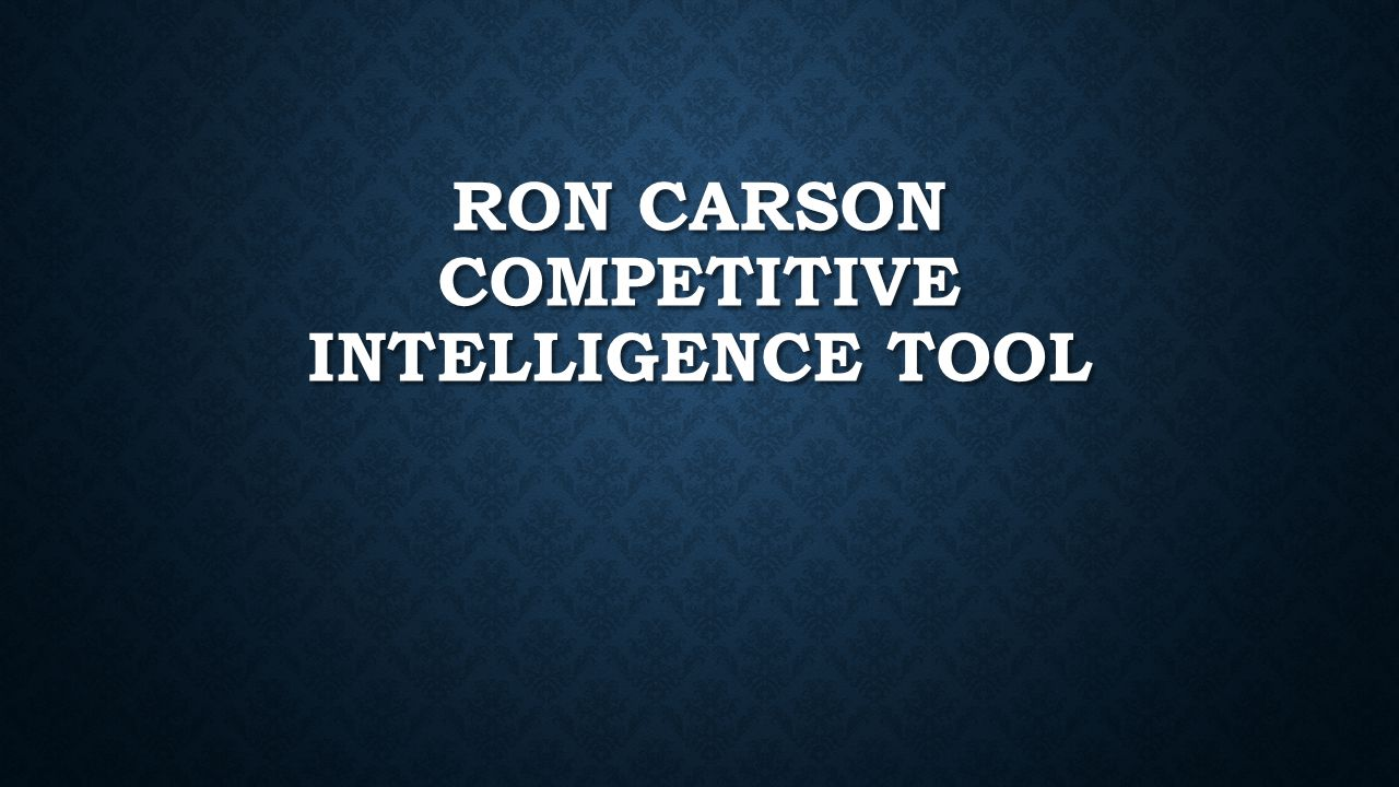 RON CARSON COMPETITIVE INTELLIGENCE TOOL