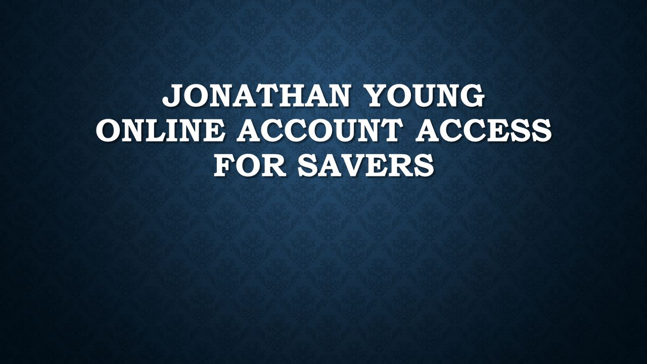 JONATHAN YOUNG ONLINE ACCOUNT ACCESS FOR SAVERS