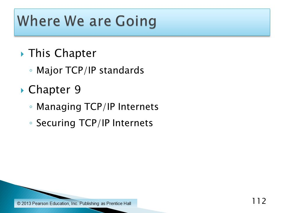  This Chapter ◦ Major TCP/IP standards  Chapter 9 ◦ Managing TCP/IP Internets ◦ Securing TCP/IP Internets © 2013 Pearson Education, Inc.