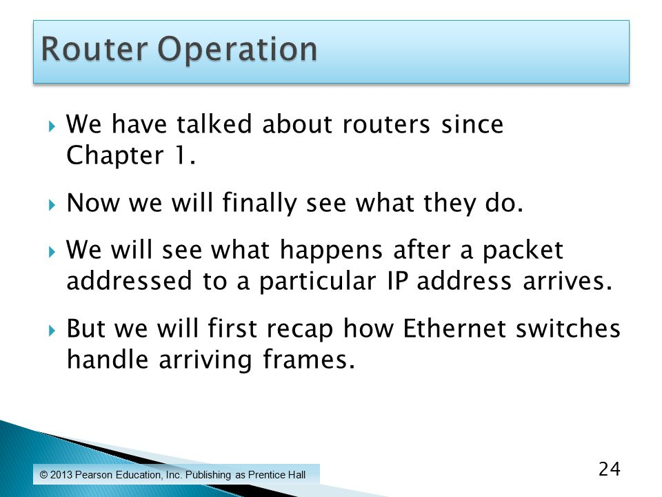  We have talked about routers since Chapter 1.  Now we will finally see what they do.