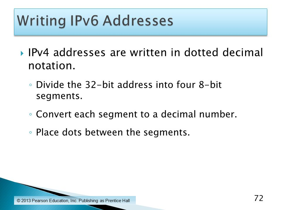  IPv4 addresses are written in dotted decimal notation.