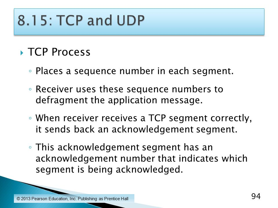  TCP Process ◦ Places a sequence number in each segment.