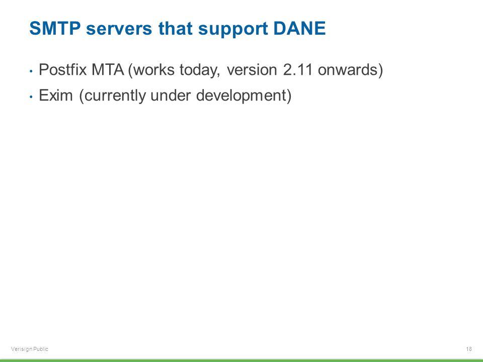 Verisign Public SMTP servers that support DANE Postfix MTA (works today, version 2.11 onwards) Exim (currently under development) 18