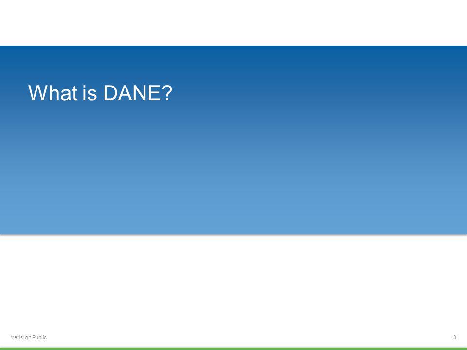 Verisign Public What is DANE 3