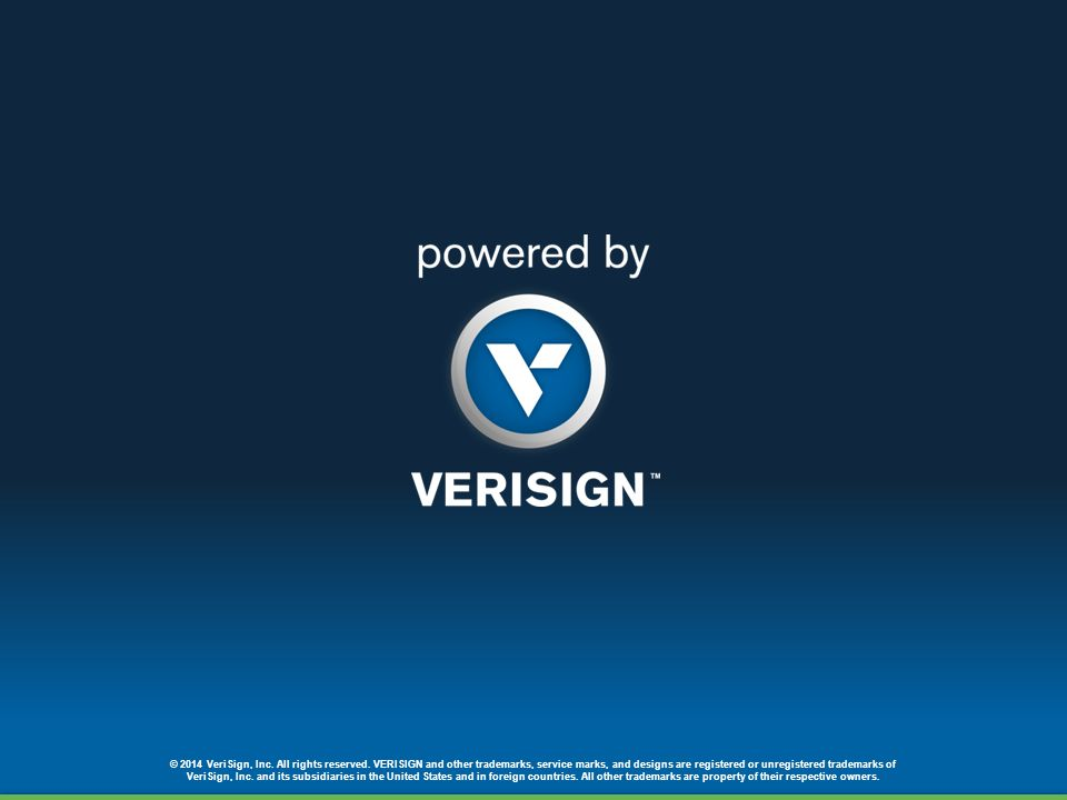 © 2014 VeriSign, Inc. All rights reserved. VERISIGN and other trademarks, service marks, and designs are registered or unregistered trademarks of Veri