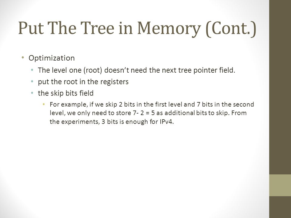 Put The Tree in Memory (Cont.) Optimization The level one (root) doesn't need the next tree pointer field. put the root in the registers the skip bits