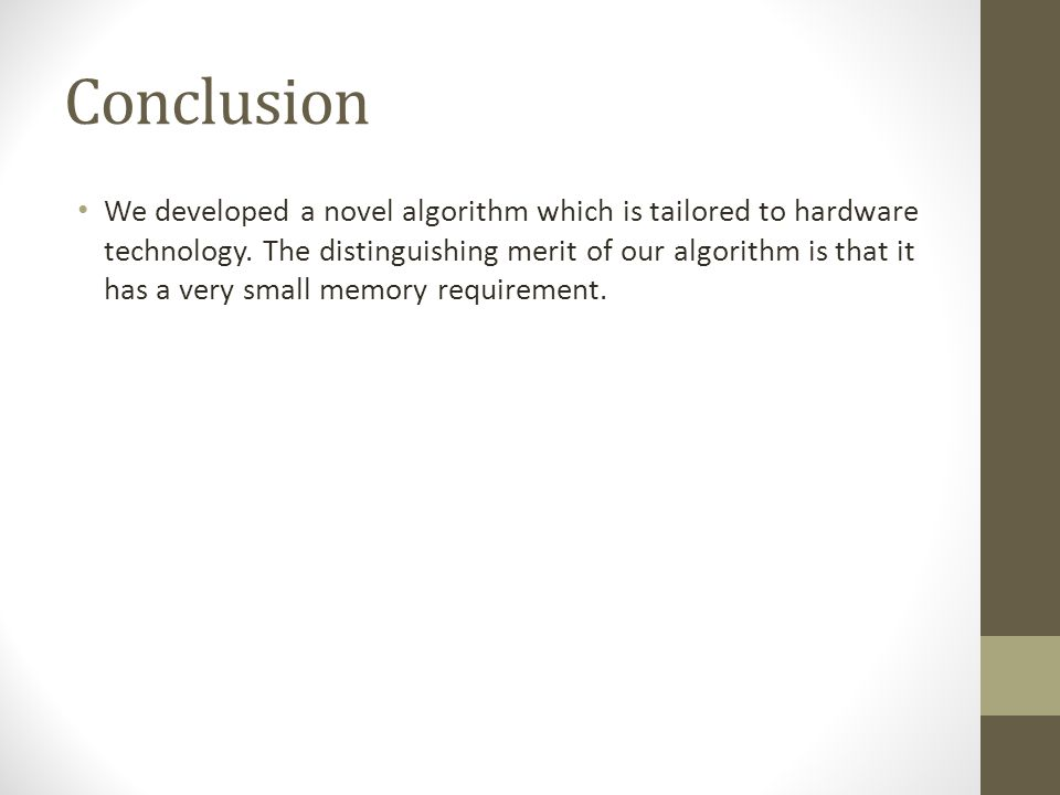 Conclusion We developed a novel algorithm which is tailored to hardware technology.
