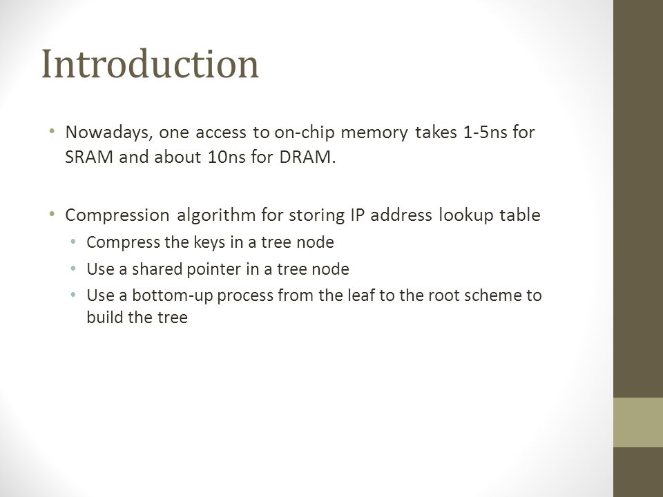 Introduction Nowadays, one access to on-chip memory takes 1-5ns for SRAM and about 10ns for DRAM.