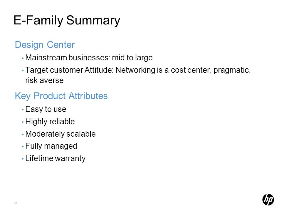 31 E-Family Summary Design Center Mainstream businesses: mid to large Target customer Attitude: Networking is a cost center, pragmatic, risk averse Ke