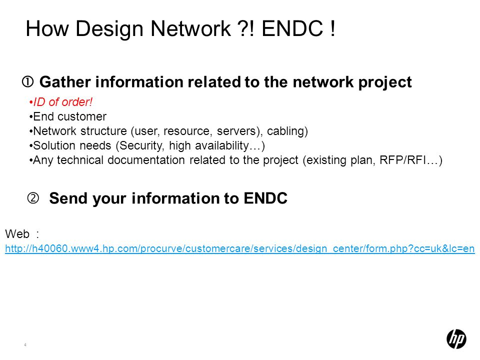 4 How Design Network ?! ENDC !  Gather information related to the network project ID of order! End customer Network structure (user, resource, server