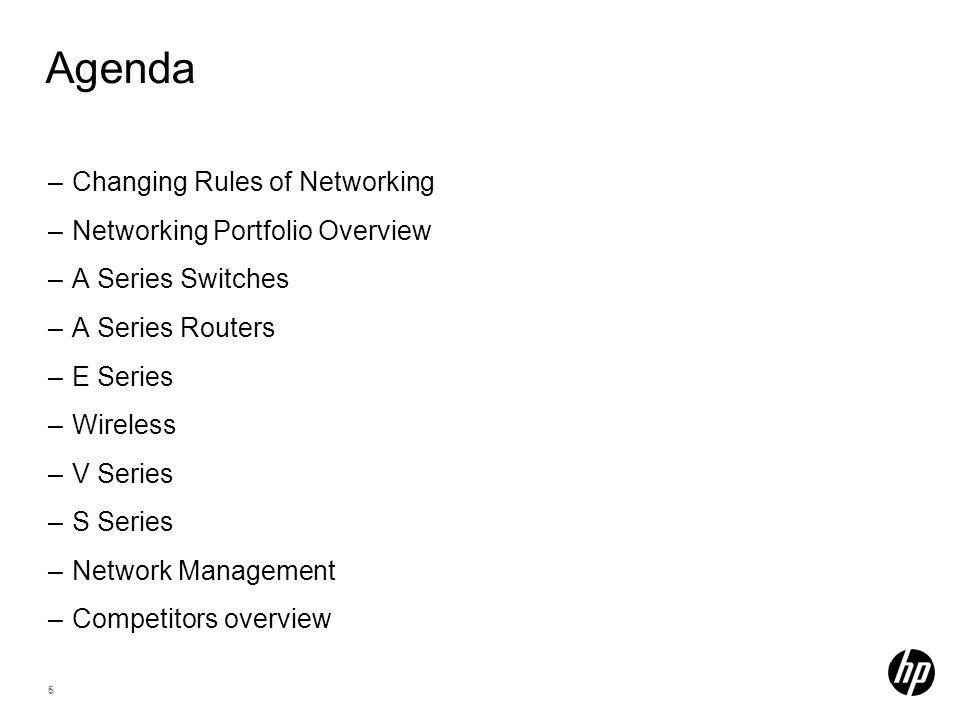 5 5 Agenda –Changing Rules of Networking –Networking Portfolio Overview –A Series Switches –A Series Routers –E Series –Wireless –V Series –S Series –