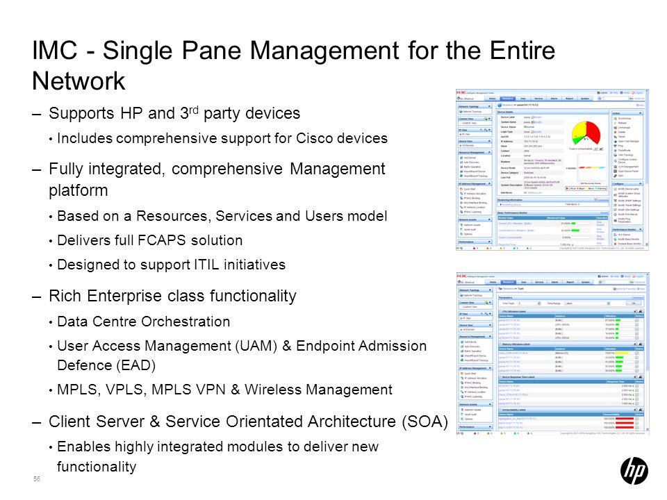56 IMC - Single Pane Management for the Entire Network –Supports HP and 3 rd party devices Includes comprehensive support for Cisco devices –Fully int