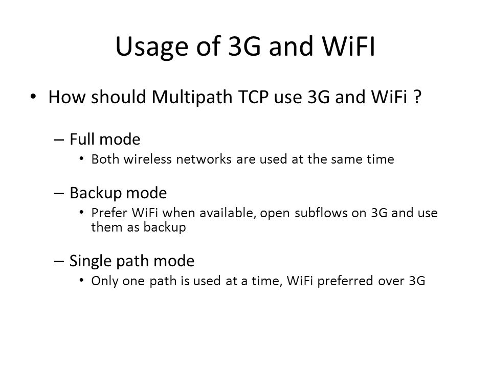 Usage of 3G and WiFI How should Multipath TCP use 3G and WiFi .