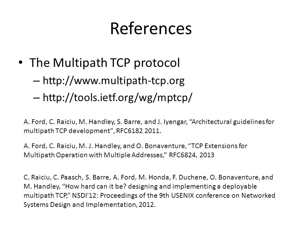 References The Multipath TCP protocol – http://www.multipath-tcp.org – http://tools.ietf.org/wg/mptcp/ A.
