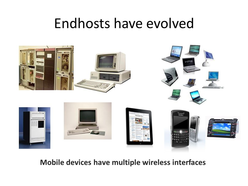 Endhosts have evolved Mobile devices have multiple wireless interfaces