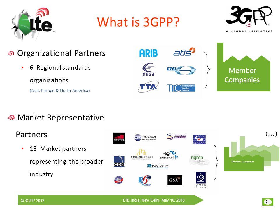 © 3GPP 2013 2 LTE India, New Delhi, May 10, 2013 What is 3GPP.