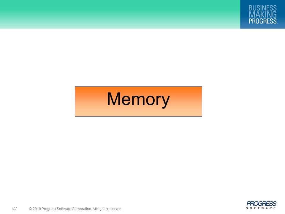 © 2010 Progress Software Corporation. All rights reserved. 27 Memory