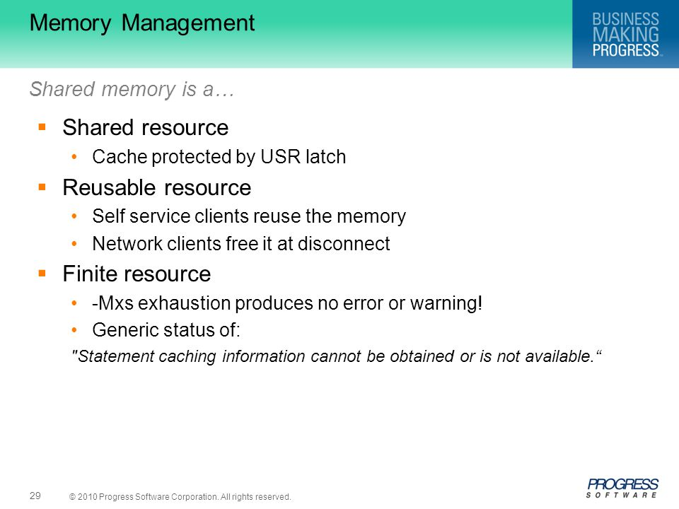 © 2010 Progress Software Corporation. All rights reserved. 29 Memory Management  Shared resource Cache protected by USR latch  Reusable resource Sel