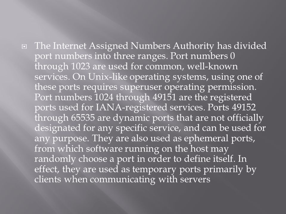  The Internet Assigned Numbers Authority has divided port numbers into three ranges.