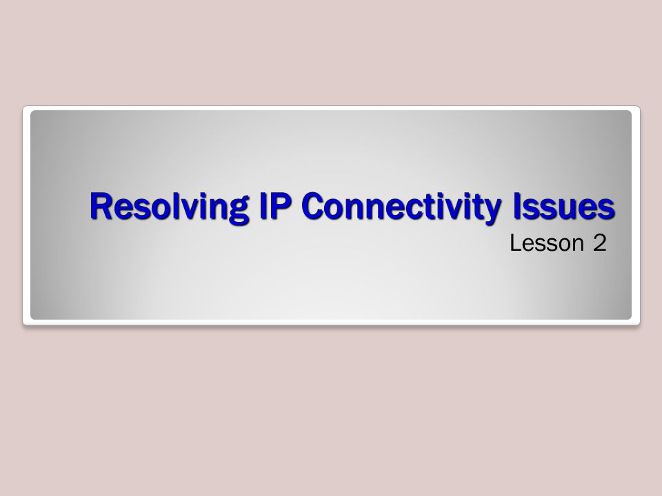 Resolving IP Connectivity Issues Lesson 2