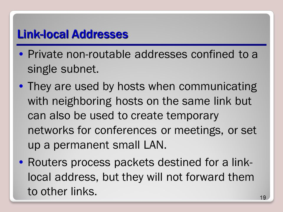 Link-local Addresses Private non-routable addresses confined to a single subnet.