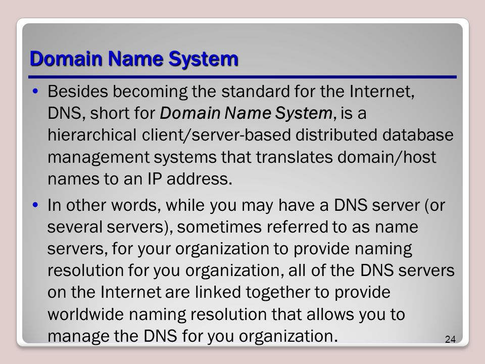 Domain Name System Besides becoming the standard for the Internet, DNS, short for Domain Name System, is a hierarchical client/server-based distributed database management systems that translates domain/host names to an IP address.
