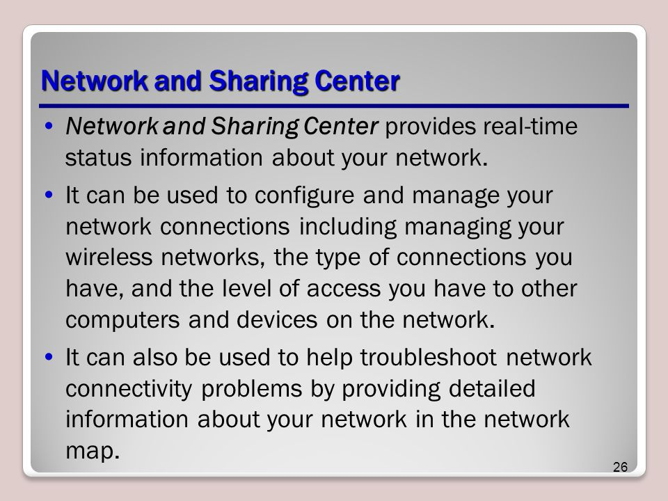 Network and Sharing Center Network and Sharing Center provides real-time status information about your network.