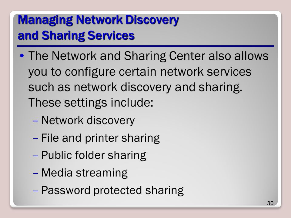 Managing Network Discovery and Sharing Services The Network and Sharing Center also allows you to configure certain network services such as network discovery and sharing.