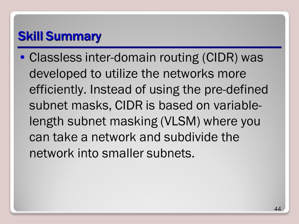 Skill Summary Classless inter-domain routing (CIDR) was developed to utilize the networks more efficiently.