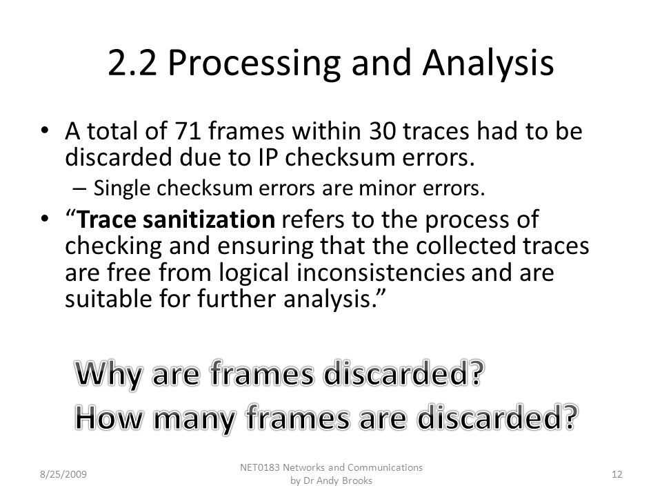 2.2 Processing and Analysis A total of 71 frames within 30 traces had to be discarded due to IP checksum errors.