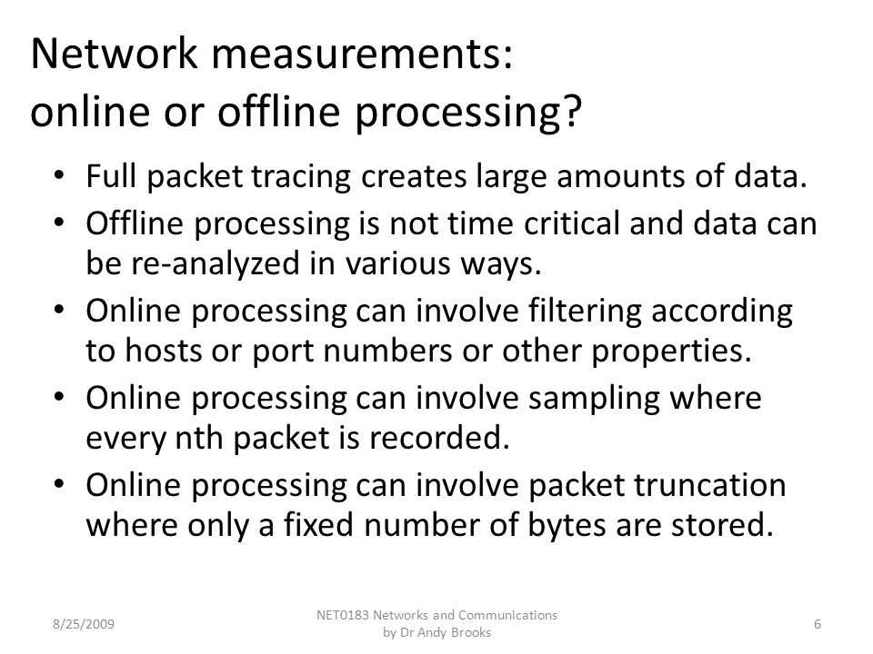 Network measurements: online or offline processing.