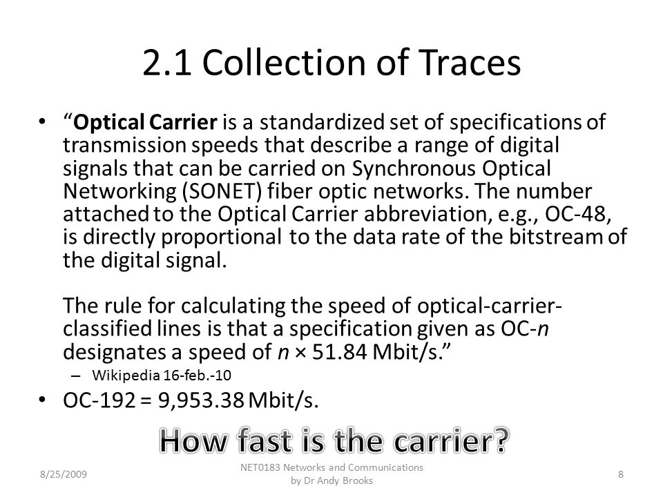 Optical Carrier is a standardized set of specifications of transmission speeds that describe a range of digital signals that can be carried on Synchronous Optical Networking (SONET) fiber optic networks.