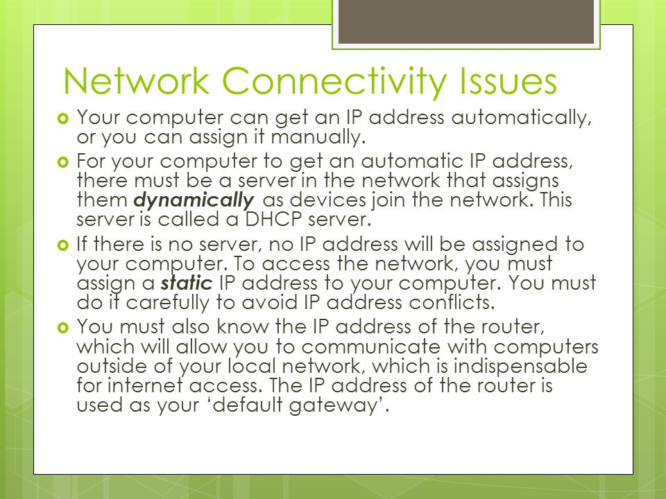Network Connectivity Issues  Your computer can get an IP address automatically, or you can assign it manually.