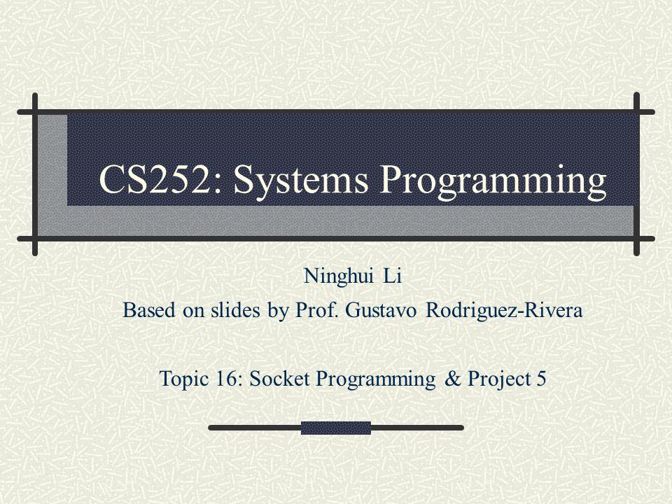 CS252: Systems Programming Ninghui Li Based on slides by Prof.