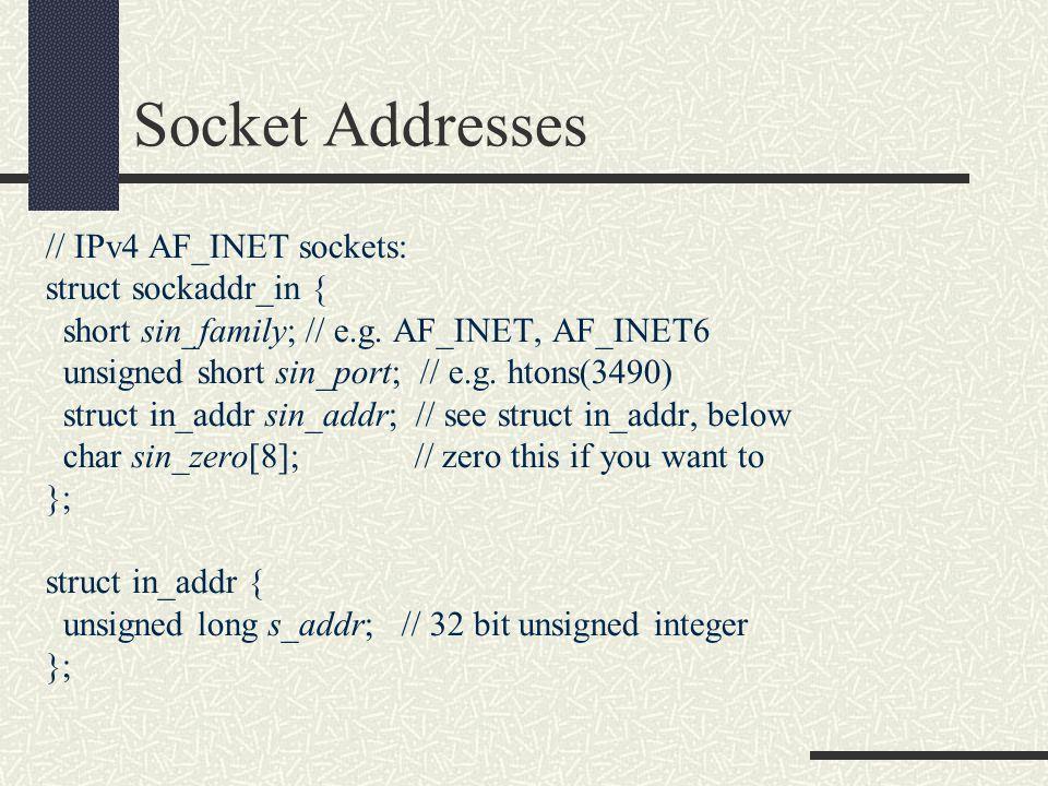 Socket Addresses // IPv4 AF_INET sockets: struct sockaddr_in { short sin_family; // e.g.