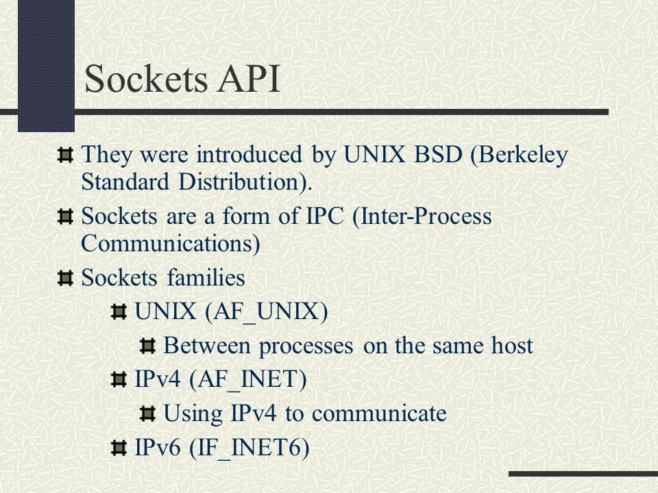 Sockets API They were introduced by UNIX BSD (Berkeley Standard Distribution).