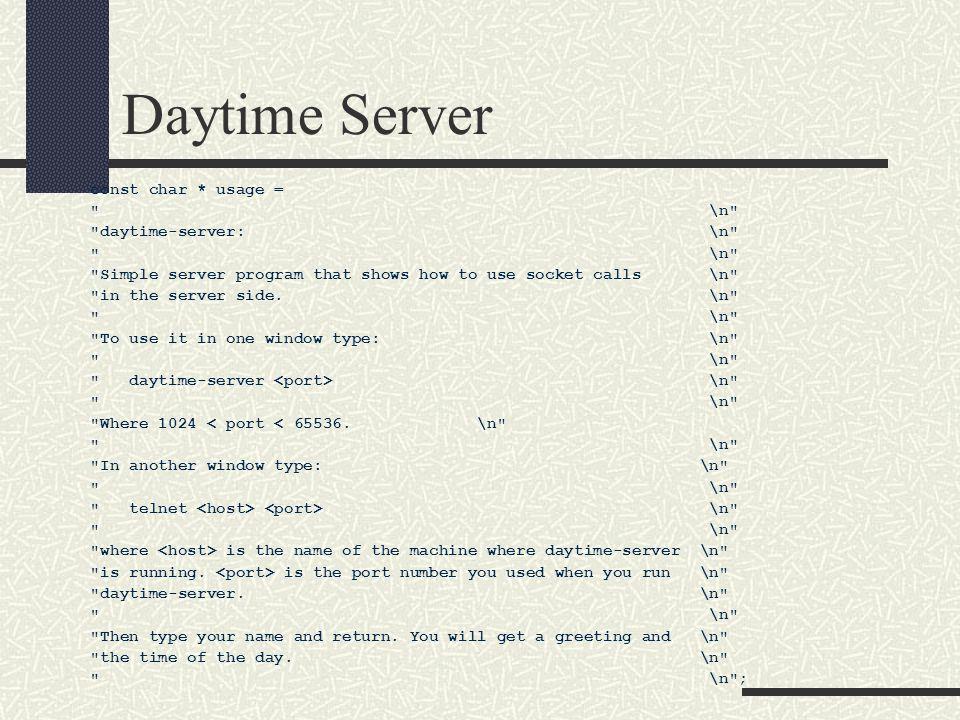 Daytime Server const char * usage = \n daytime-server: \n \n Simple server program that shows how to use socket calls \n in the server side.