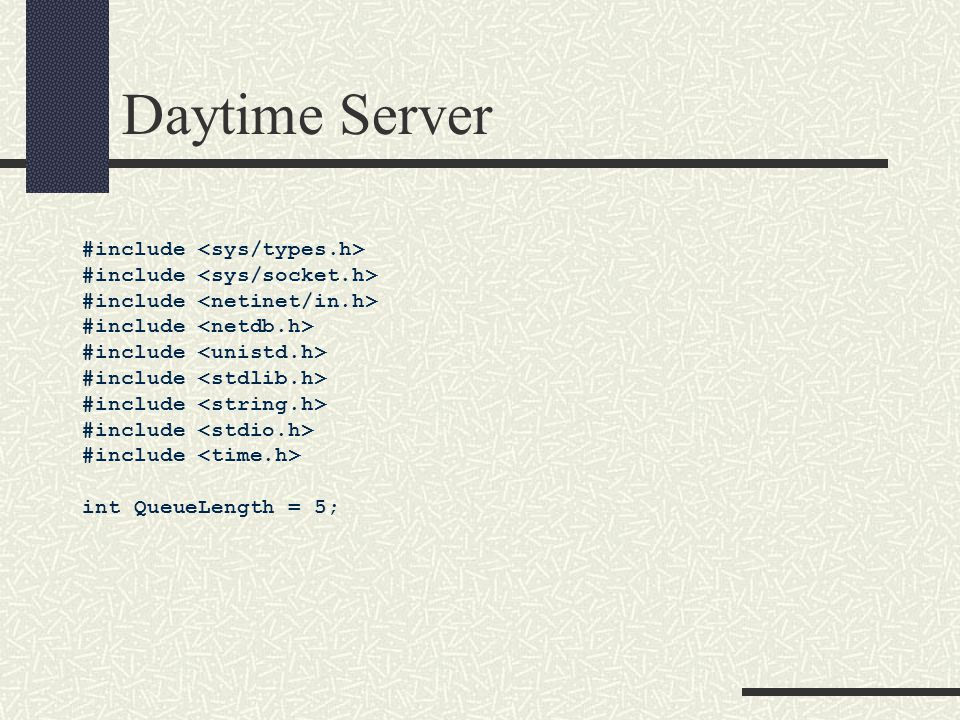 Daytime Server #include int QueueLength = 5;
