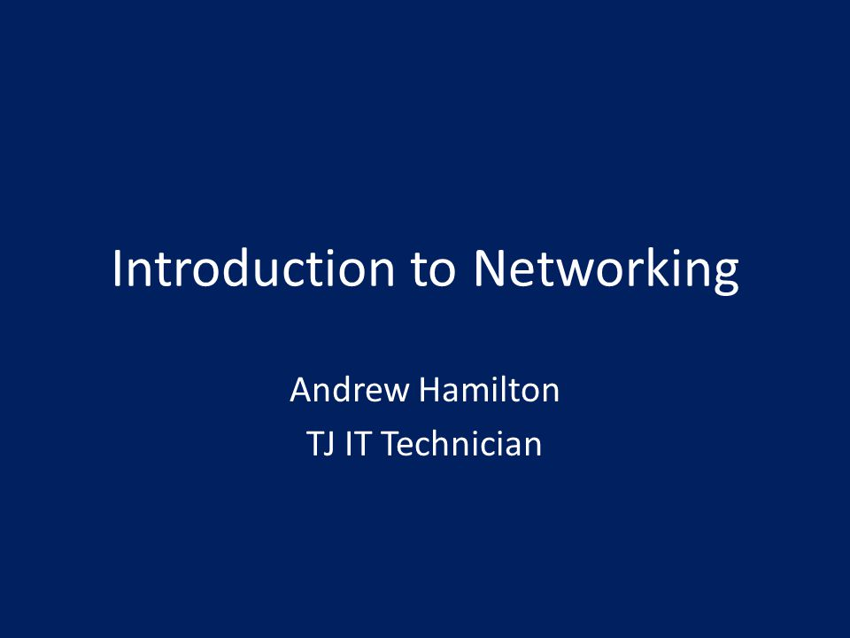 Introduction to Networking Andrew Hamilton TJ IT Technician