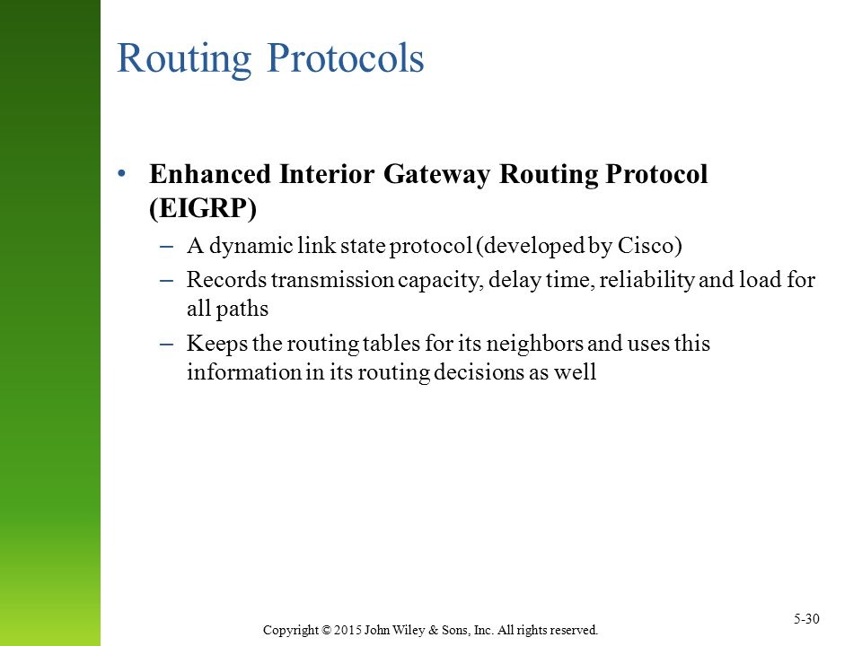 Copyright © 2015 John Wiley & Sons, Inc. All rights reserved. 5-30 Routing Protocols Enhanced Interior Gateway Routing Protocol (EIGRP) – A dynamic li