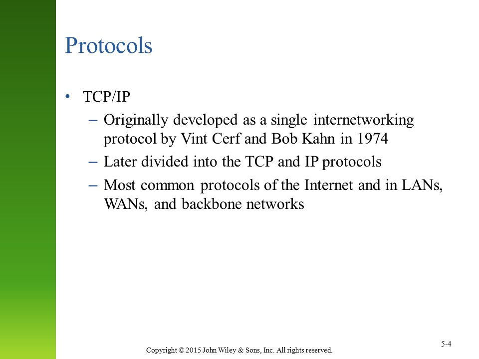 Copyright © 2015 John Wiley & Sons, Inc. All rights reserved. 5-4 Protocols TCP/IP – Originally developed as a single internetworking protocol by Vint