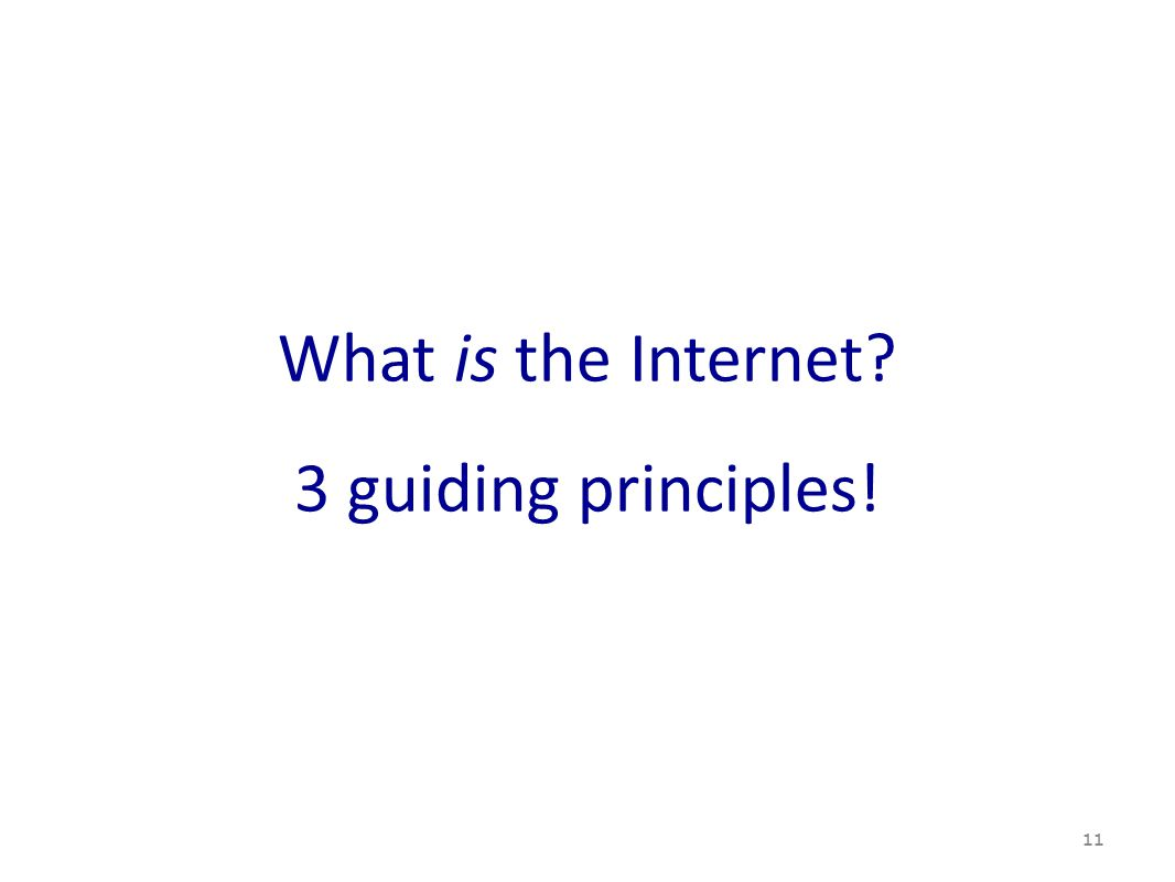 What is the Internet? 3 guiding principles! 11