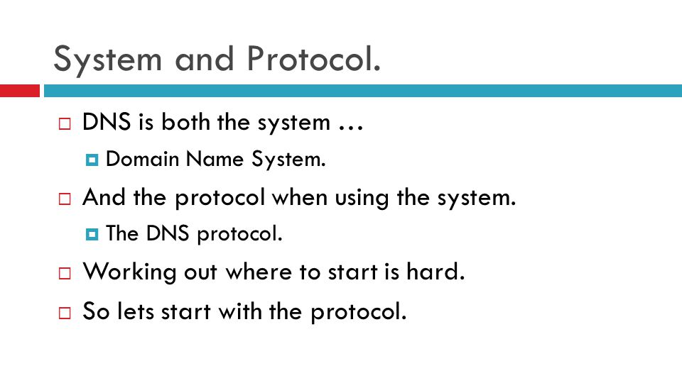 System and Protocol.  DNS is both the system …  Domain Name System.  And the protocol when using the system.  The DNS protocol.  Working out wher